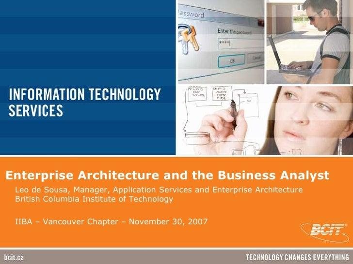 Enterprise Architecture and the Business Analyst<br />Leo de Sousa, Manager, Application Services and Enterprise Architect...