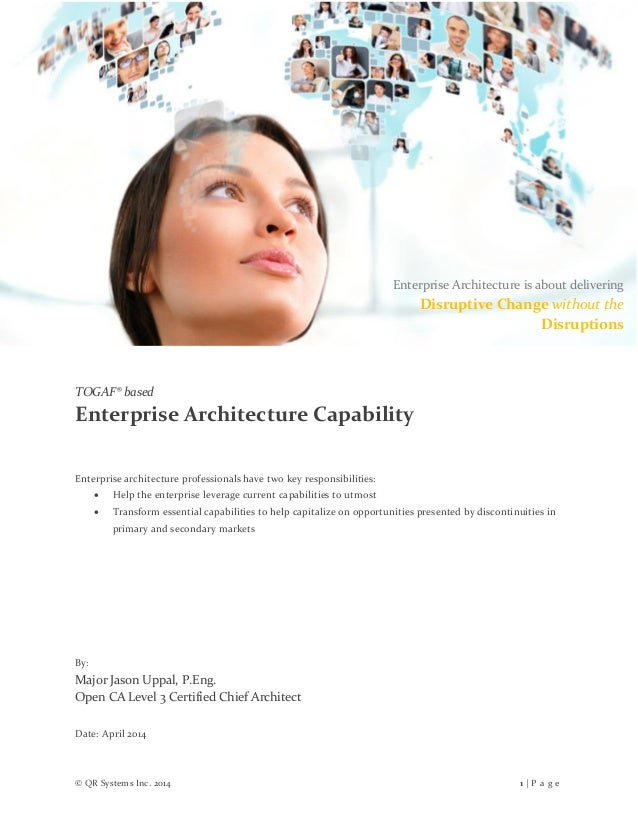 © QR Systems Inc. 2014 1 | P a g e TOGAF® based Enterprise Architecture Capability Enterprise architecture professionals h...
