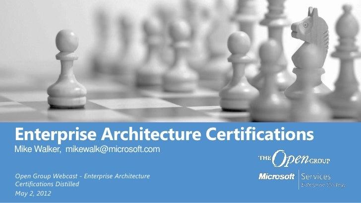 Enterprise Architecture CertificationsMike Walker, mikewalk@microsoft.comOpen Group Webcast - Enterprise ArchitectureCerti...