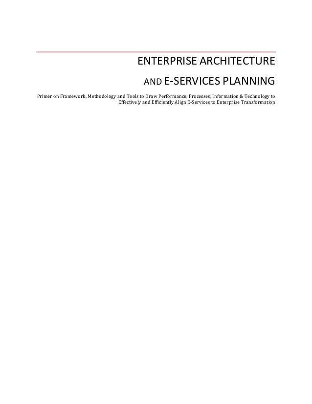 ENTERPRISE ARCHITECTURE AND E-SERVICES PLANNING Primer on Framework, Methodology and Tools to Draw Performance, Processes,...