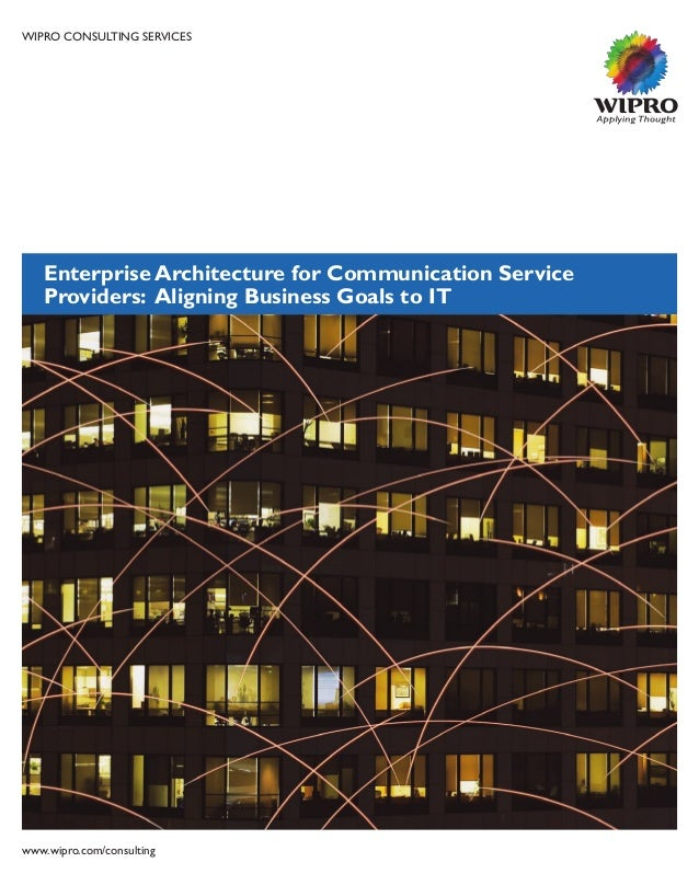 WIPRO CONSULTING SERVICESEnterprise Architecture for Communication ServiceProviders: Aligning Business Goals to ITwww.wipr...