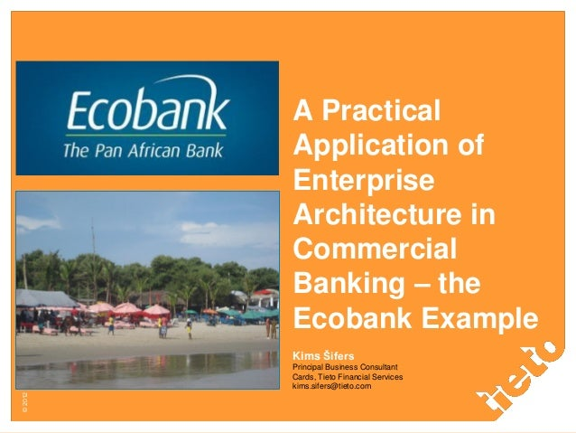 © 2012 Tieto Corporation  A Practical Application of Enterprise Architecture in Commercial Banking – the Ecobank Example K...