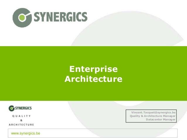 Enterprise                   Architecture                                   Vincent.Tacquet@synergics.be                  ...
