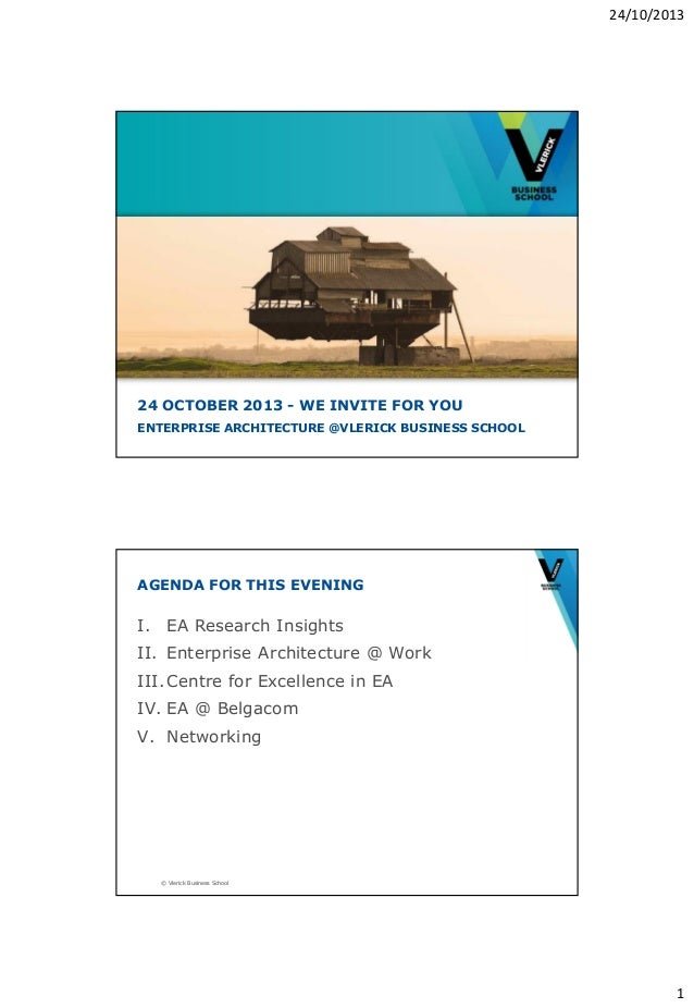 24/10/2013  24 OCTOBER 2013 - WE INVITE FOR YOU ENTERPRISE ARCHITECTURE @VLERICK BUSINESS SCHOOL  AGENDA FOR THIS EVENING ...