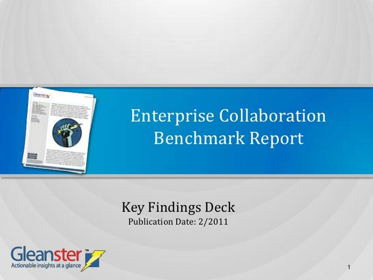Enterprise CollaborationBenchmark Report<br />Key Findings Deck<br />Publication Date: 2/2011<br />1<br />