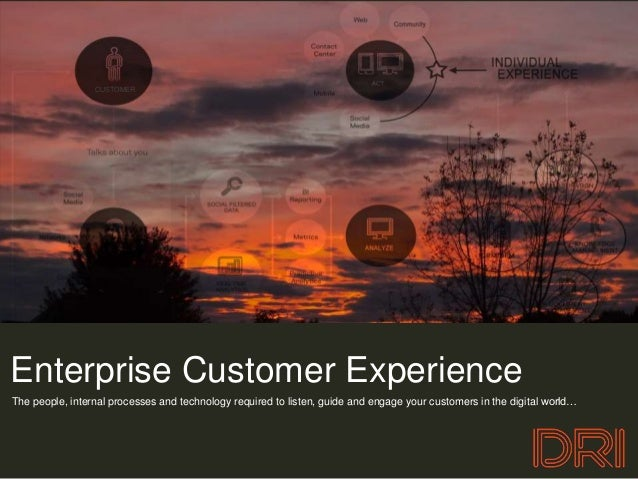 CUSTOMEREnterprise Customer ExperienceThe people, internal processes and technology required to listen, guide and engage y...