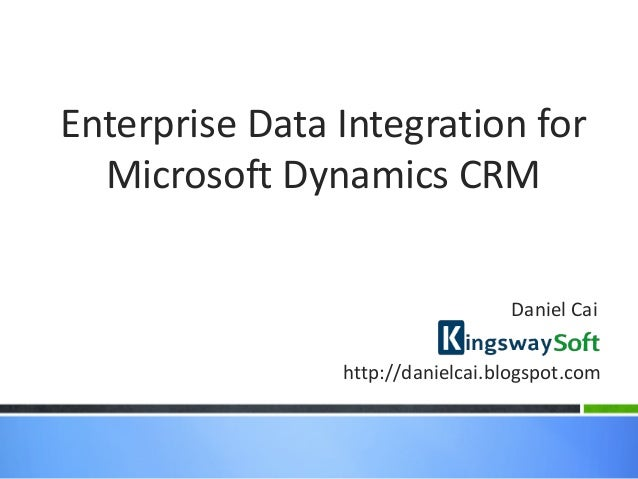 Enterprise Data Integration for  Microsoft Dynamics CRM                                  Daniel Cai                http://...