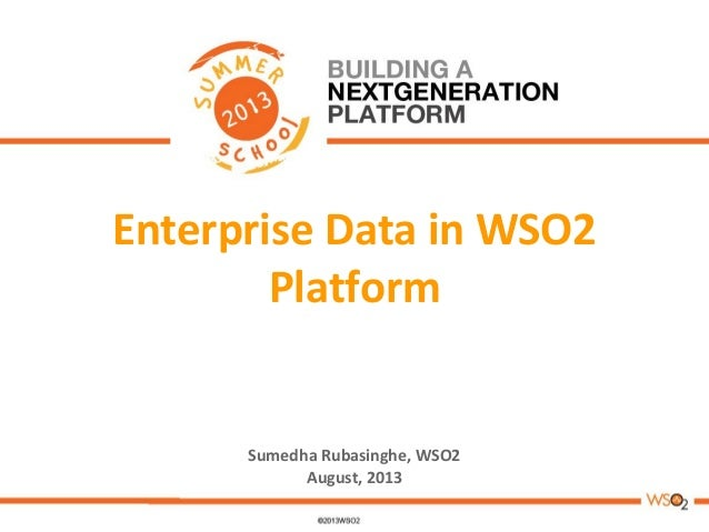 Enterprise Data in WSO2 Platform Sumedha Rubasinghe, WSO2 August, 2013