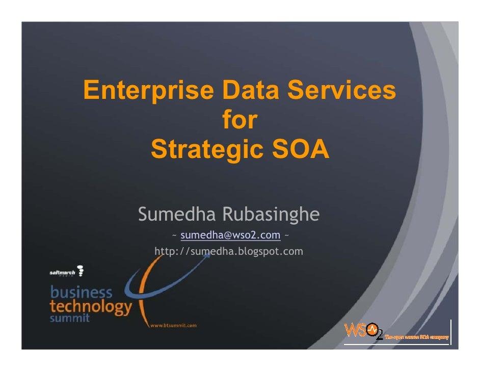 Enterprise Data Services            for      Strategic SOA      Sumedha Rubasinghe         ~ sumedha@wso2.com ~      http:...
