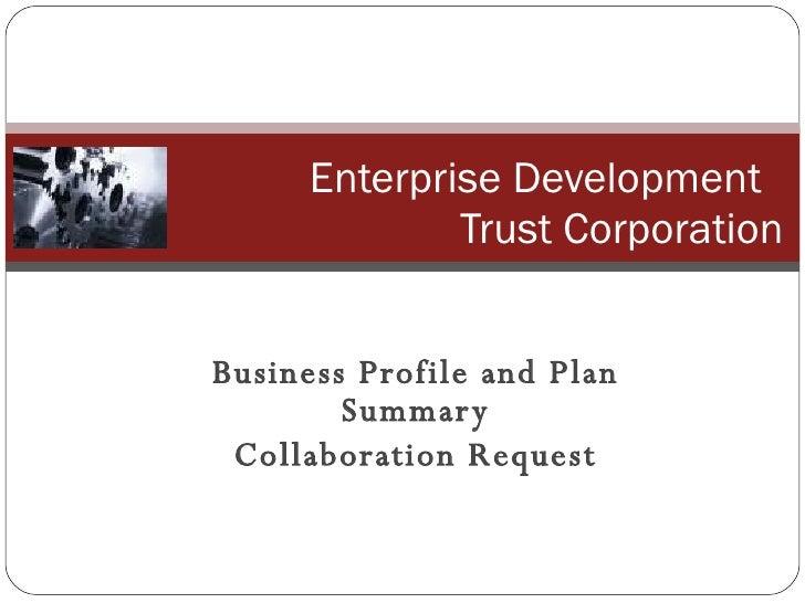 Business Profile and Plan Summary Collaboration Request Enterprise Development  Trust Corporation