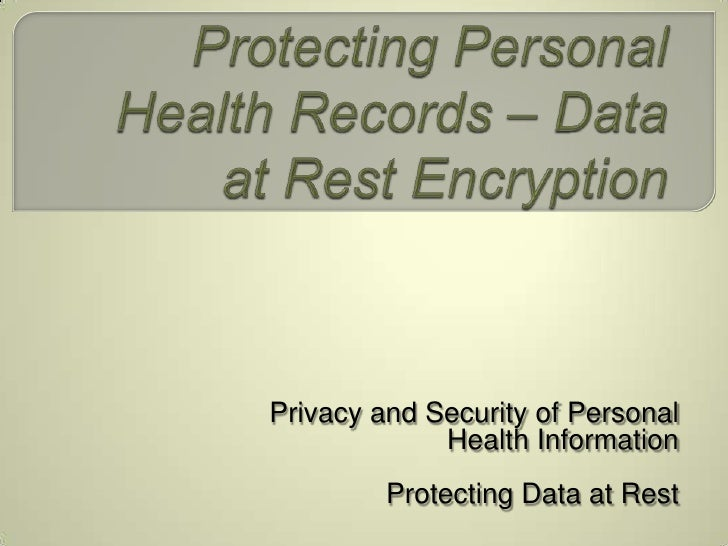 Encryption for the Healthcare enterprise Privacy and Security of PHI Protecting Data at Rest