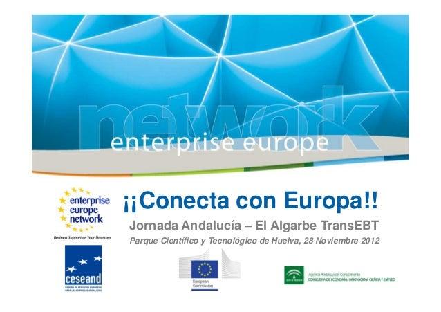 ¡¡Conecta con Europa!!Jornada Andalucía – El Algarbe TransEBTParque Científico y Tecnológico de Huelva, 28 Noviembre 2012