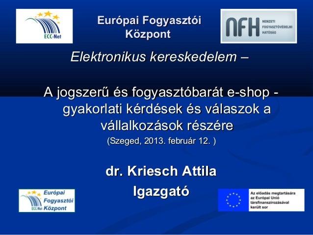 Európai Fogyasztói            Központ    Elektronikus kereskedelem –A jogszerű és fogyasztóbarát e-shop -   gyakorlati kér...