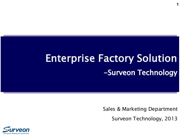 1 Enterprise Factory Solution -Surveon Technology Sales & Marketing Department Surveon Technology, 2013
