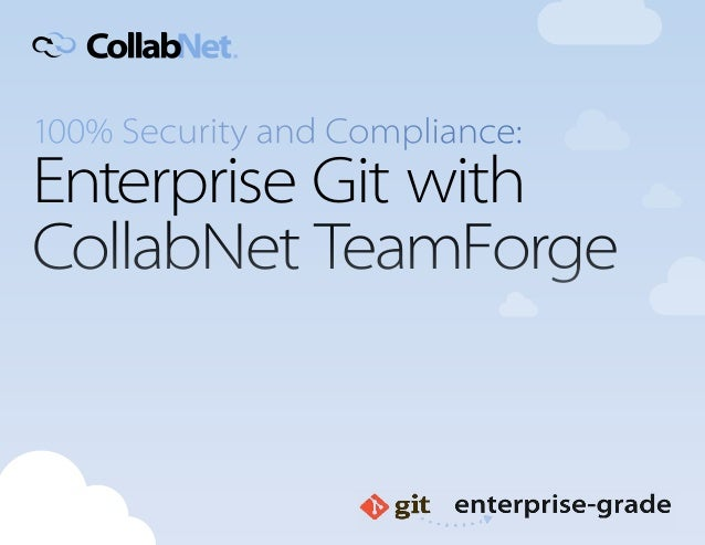 100% Security and Compliance:Enterprise Git withCollabNet TeamForge