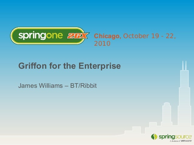 Chicago, October 19 - 22, 2010 Griffon for the Enterprise James Williams – BT/Ribbit