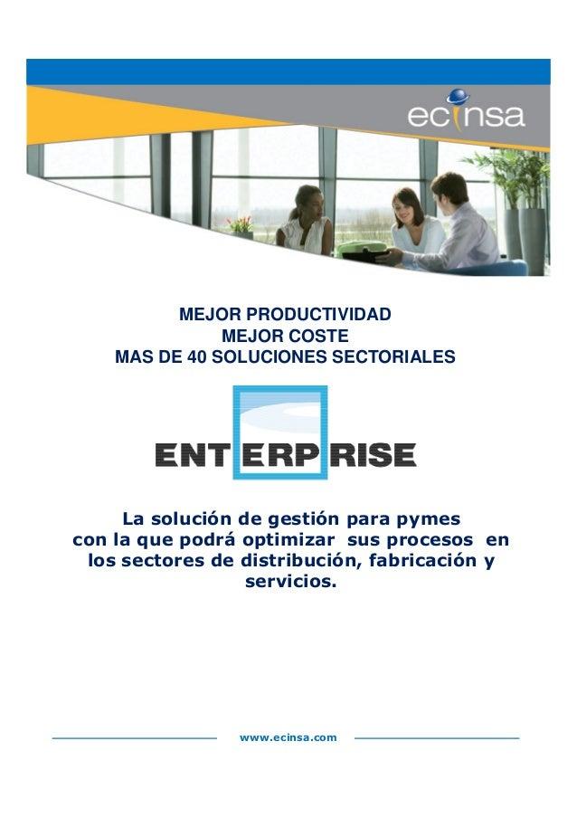 MEJOR PRODUCTIVIDAD MEJOR COSTE MAS DE 40 SOLUCIONES SECTORIALES www.ecinsa.com La solución de gestión para pymes con la q...