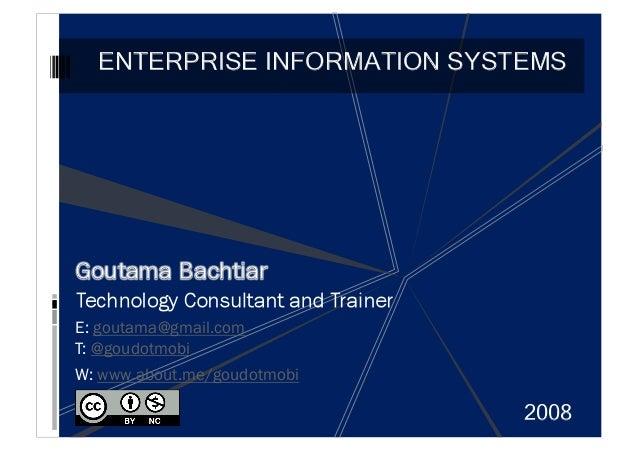ENTERPRISE INFORMATION SYSTEMS 2008 E: goutama@gmail.com T: @goudotmobi W: www.about.me/goudotmobi