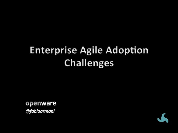 How'd	  we	  do	  it?	          Challenges	  facing	  Agile	  Adop5on	  in	  the	  Enterprise