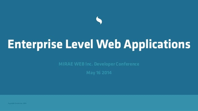 Copyright Sencha Inc. 2014 Enterprise Level Web Applications MIRAE WEB Inc. Developer Conference May 16 2014