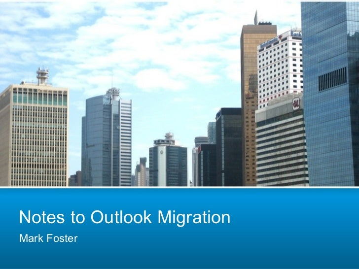 Notes to Outlook MigrationMark Foster