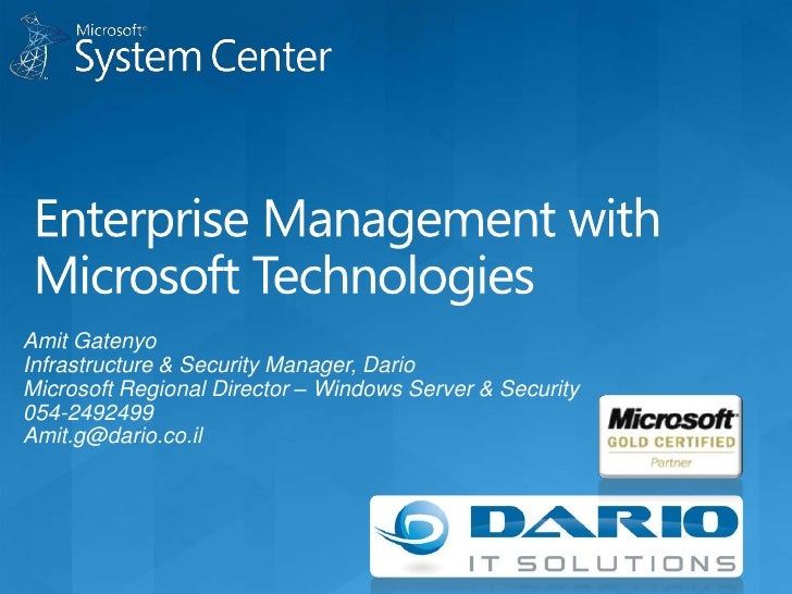 Enterprise Management with Microsoft Technologies <br />Amit Gatenyo<br />Infrastructure & Security Manager, Dario<br />Mi...