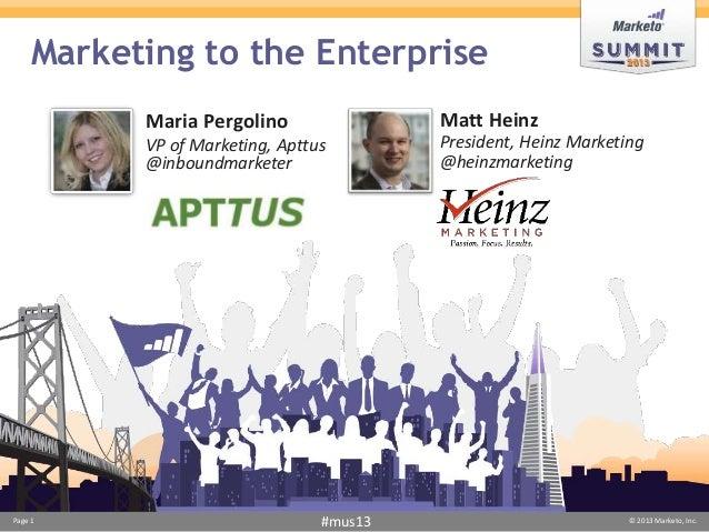 Marketing to the Enterprise           Maria Pergolino                Matt Heinz           VP of Marketing, Apttus        P...
