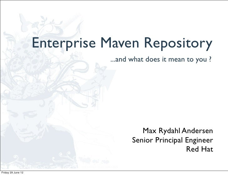 Enterprise Maven Repository                               ...and what does it mean to you ?                               ...