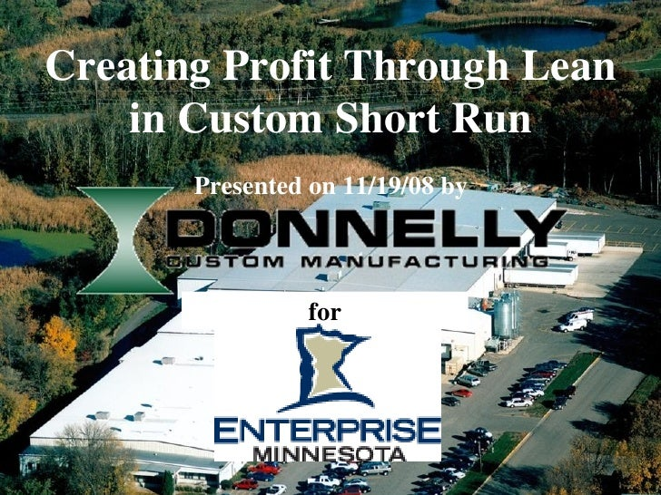 Creating Profit Through Lean         in Custom Short Run            Presented on 11/19/08 by                         for  ...
