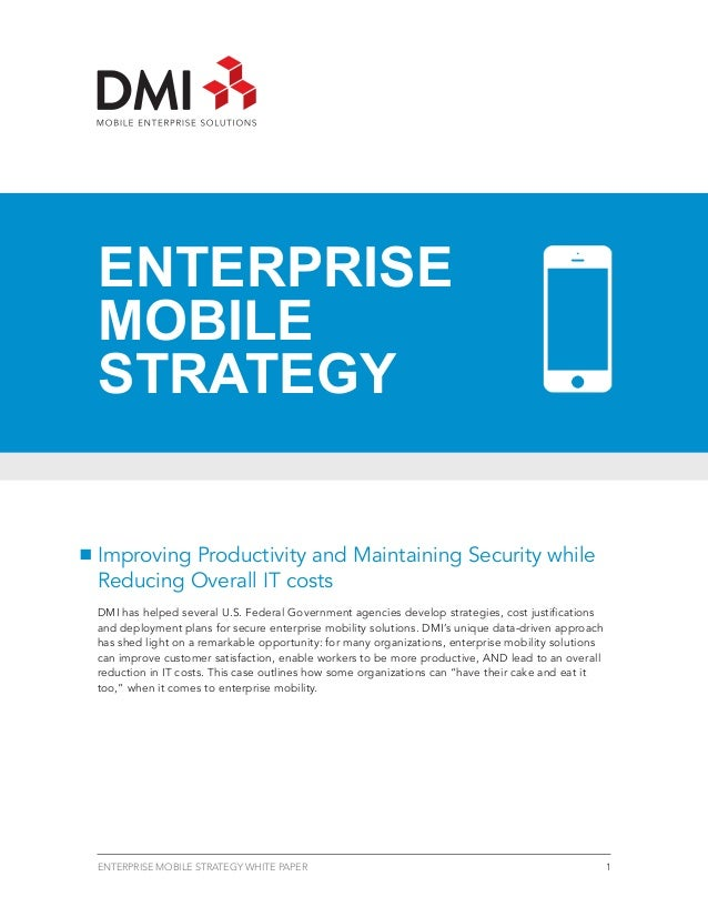 ENTERPRISEMOBILESTRATEGYImproving Productivity and Maintaining Security whileReducing Overall IT costsDMI has helped sever...