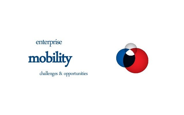 Enterprise mobility, challanges and opportunities
