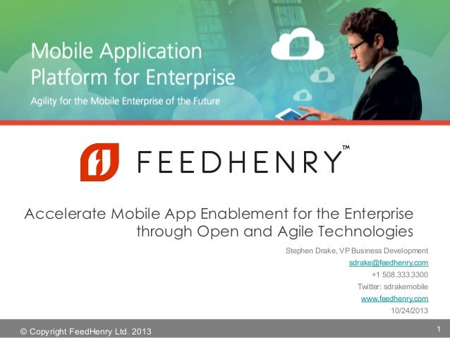 Accelerate Mobile App Enablement for the Enterprise through Open and Agile Technologies Stephen Drake, VP Business Develop...