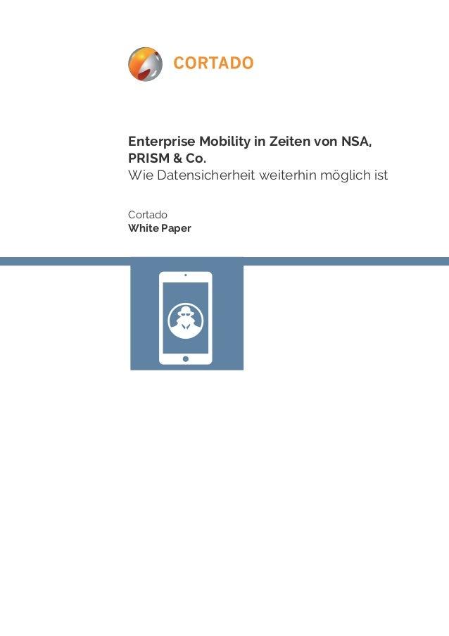 Enterprise Mobility in Zeiten von NSA,  PRISM & Co.  Wie Datensicherheit weiterhin möglich ist  Cortado  White Paper