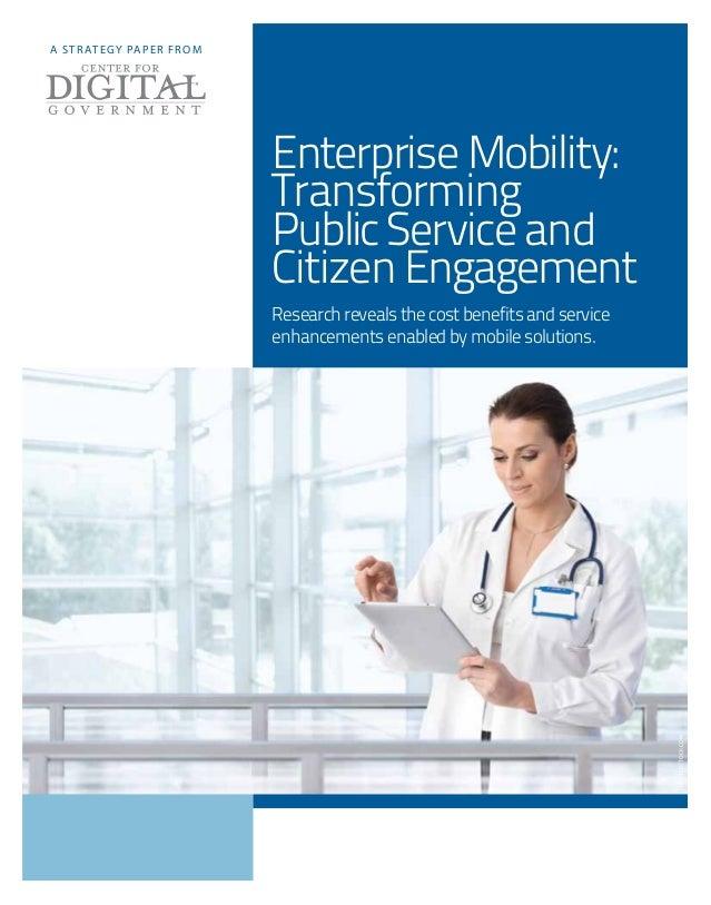 Enterprise Mobility: Transforming PublicService and Citizen Engagement Researchrevealsthecostbenefitsandservice enhancemen...