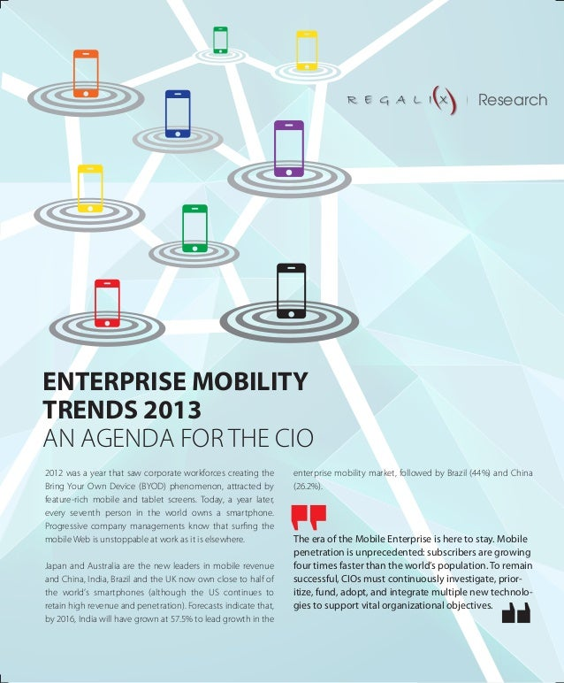 ENTERPRISE MOBILITY TRENDS 2013 AN AGENDA FOR THE CIO 2012 was a year that saw corporate workforces creating the Bring You...
