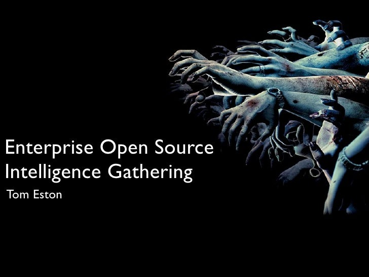 Enterprise Open Source Intelligence Gathering Tom Eston