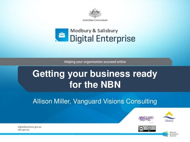Modbury & SalisburyGetting your business ready        for the NBNAllison Miller, Vanguard Visions Consulting
