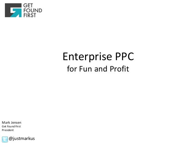 Enterprise ppc for fun and profit   mark jensen of get found first