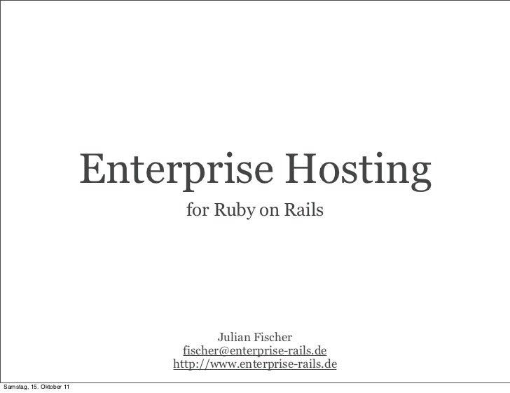 Enterprise Hosting                                for Ruby on Rails                                       Julian Fischer  ...