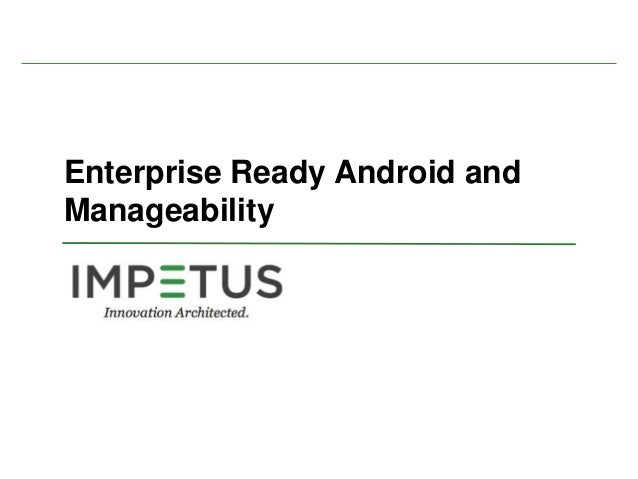 Enterprise Ready Android and Manageability