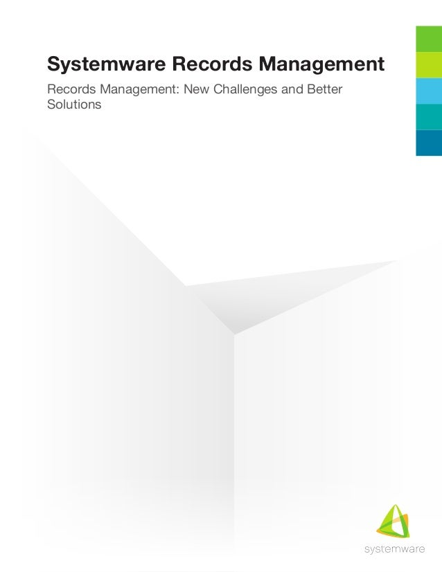 Records Management: New Challenges and BetterSolutionsSystemware Records Management