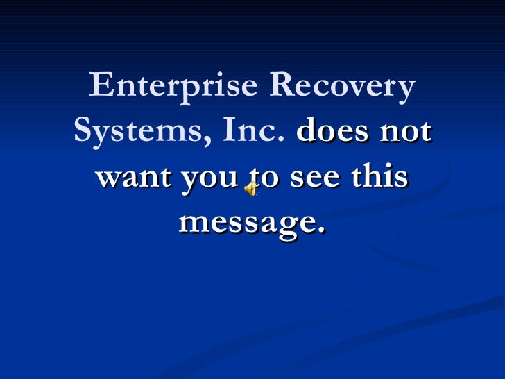 Enterprise RecoverySystems, Inc. does not want you to see this      message.