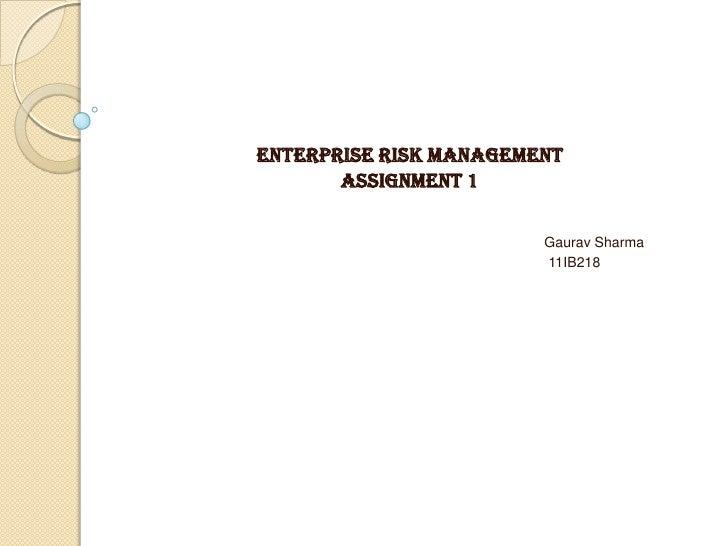 Enterprise Risk Management       Assignment 1                        Gaurav Sharma                        11IB218