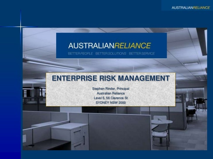 ENTERPRISE RISK MANAGEMENT<br />Stephen Rinder, Principal<br />Australian Reliance<br />Level 5, 56 Clarence St<br />SYDNE...