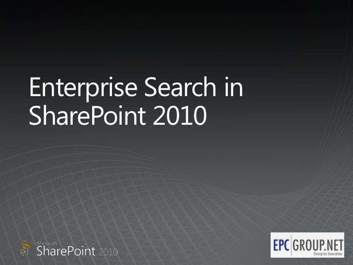 EPC Group - Comprehensive Overview of SharePoint 2010's Enterprise Search Capabilities