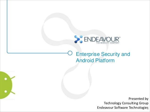 Enterprise Security andAndroid Platform                            Presented by             Technology Consulting Group   ...