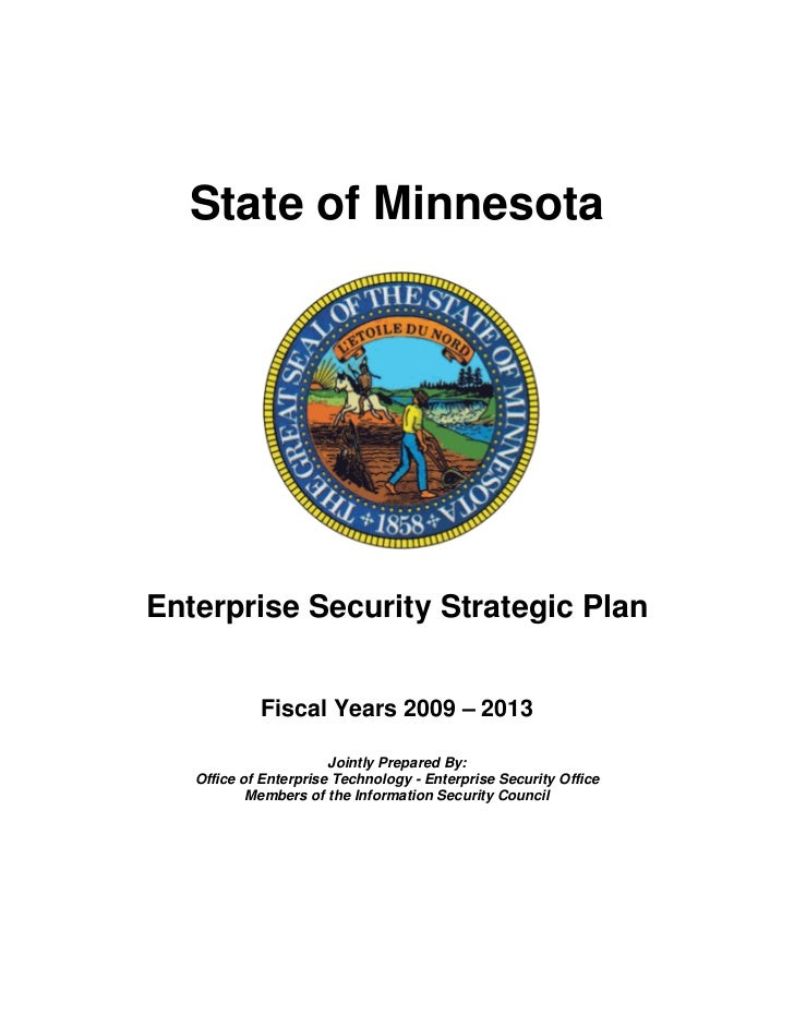 State of MinnesotaEnterprise Security Strategic Plan            Fiscal Years 2009 – 2013                       Jointly Pre...