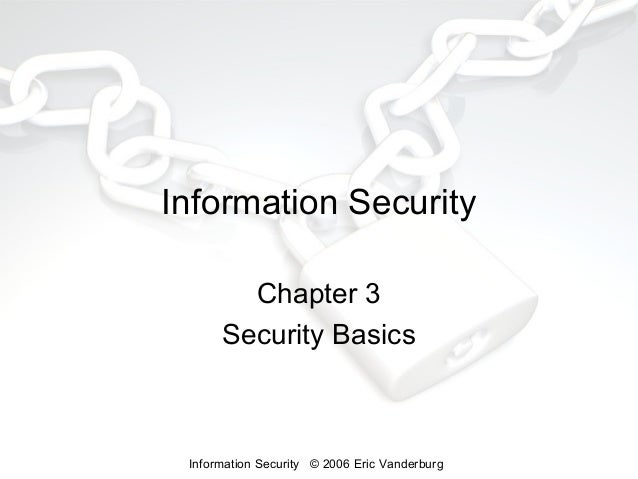Information Security Chapter 3 Security Basics  Information Security © 2006 Eric Vanderburg