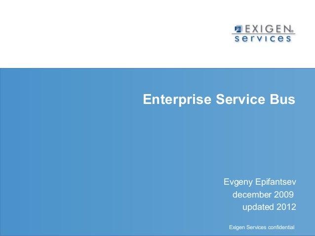 Enterprise Service Bus                                          Evgeny Epifantsev                                         ...