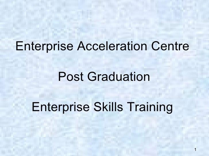 Enterprise Acceleration Centre    Post Graduation Enterprise Skills Training
